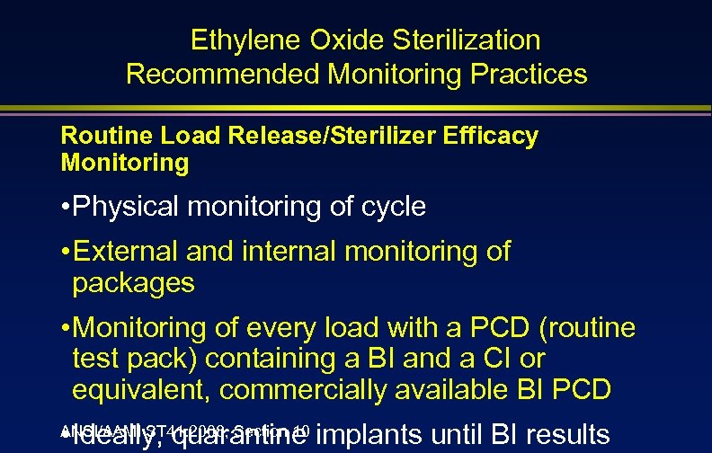 Ethylene Oxide Sterilization Recommended Monitoring Practices Routine Load Release/Sterilizer Efficacy Monitoring • Physical monitoring
