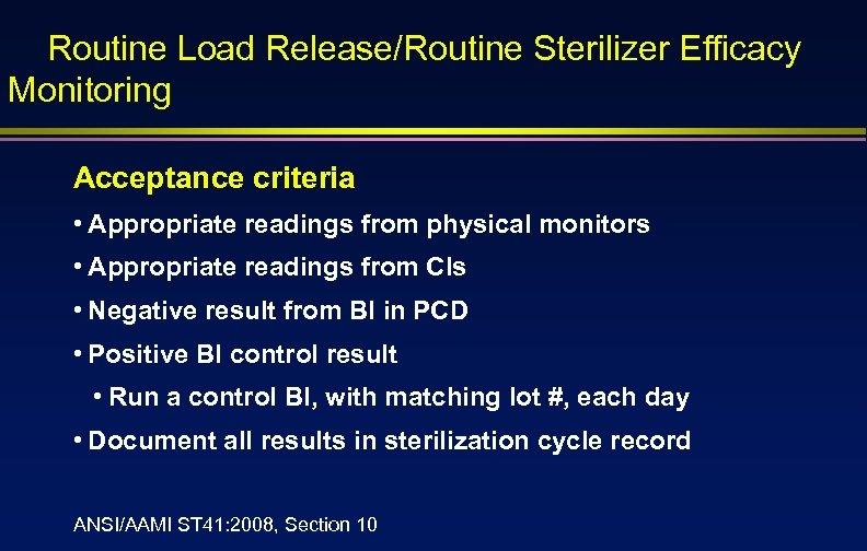 Routine Load Release/Routine Sterilizer Efficacy Monitoring Acceptance criteria • Appropriate readings from physical monitors