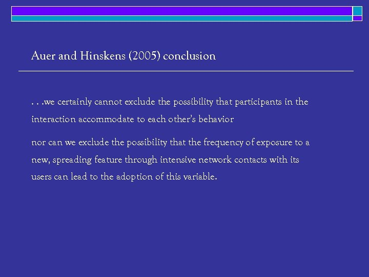 Auer and Hinskens (2005) conclusion . . . we certainly cannot exclude the possibility