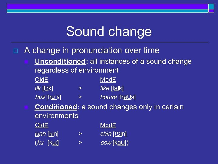 Sound change o A change in pronunciation over time n Unconditioned: all instances of