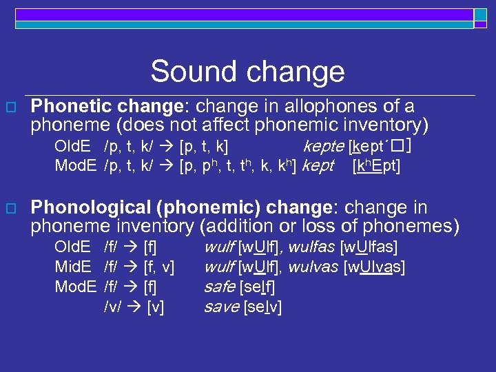 Sound change o Phonetic change: change in allophones of a phoneme (does not affect