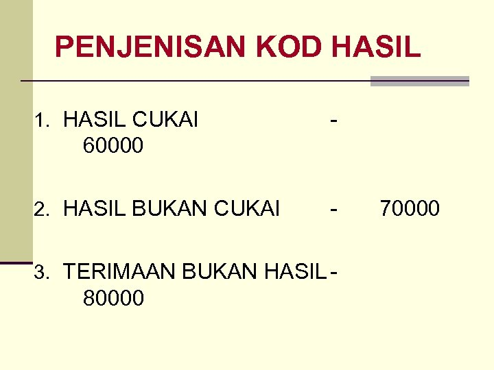 PENJENISAN KOD HASIL 1. HASIL CUKAI - 60000 2. HASIL BUKAN CUKAI - 3.
