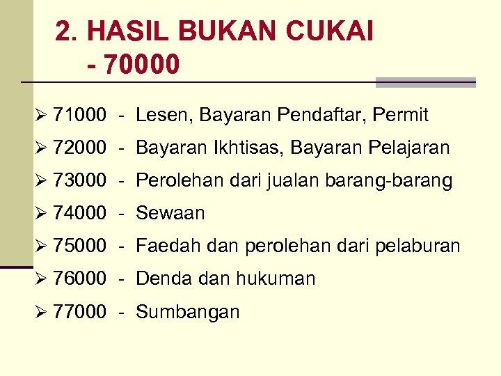2. HASIL BUKAN CUKAI - 70000 Ø 71000 - Lesen, Bayaran Pendaftar, Permit Ø
