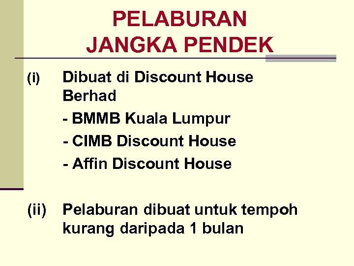 PELABURAN JANGKA PENDEK (i) Dibuat di Discount House Berhad - BMMB Kuala Lumpur -