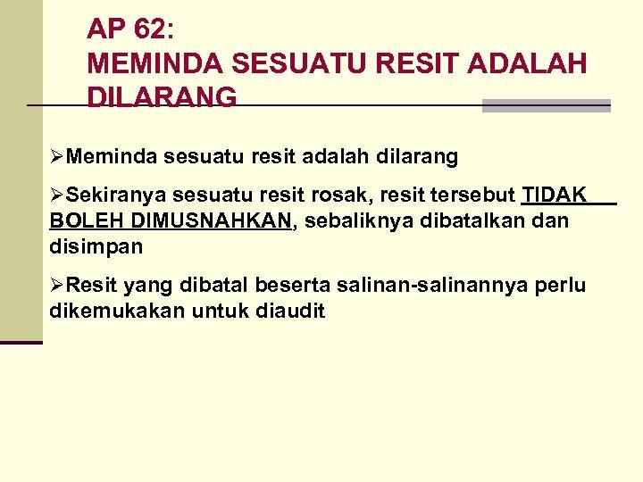 AP 62: MEMINDA SESUATU RESIT ADALAH DILARANG ØMeminda sesuatu resit adalah dilarang ØSekiranya sesuatu