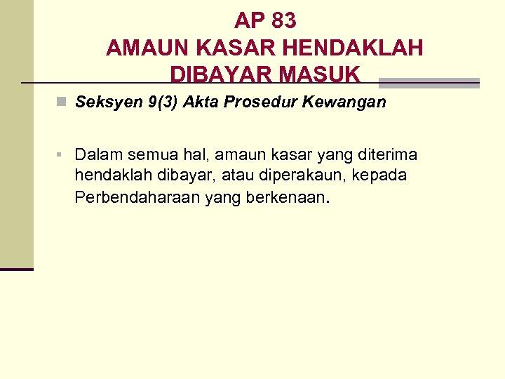 AP 83 AMAUN KASAR HENDAKLAH DIBAYAR MASUK n Seksyen 9(3) Akta Prosedur Kewangan §