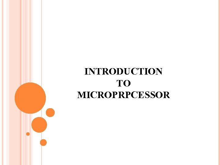 INTRODUCTION TO MICROPRPCESSOR