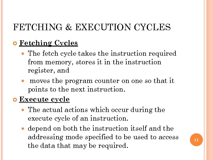 FETCHING & EXECUTION CYCLES Fetching Cycles The fetch cycle takes the instruction required from