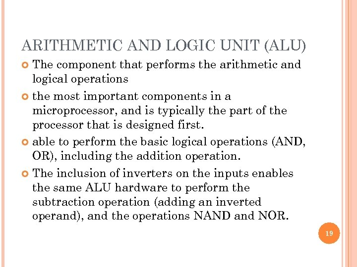 ARITHMETIC AND LOGIC UNIT (ALU) The component that performs the arithmetic and logical operations