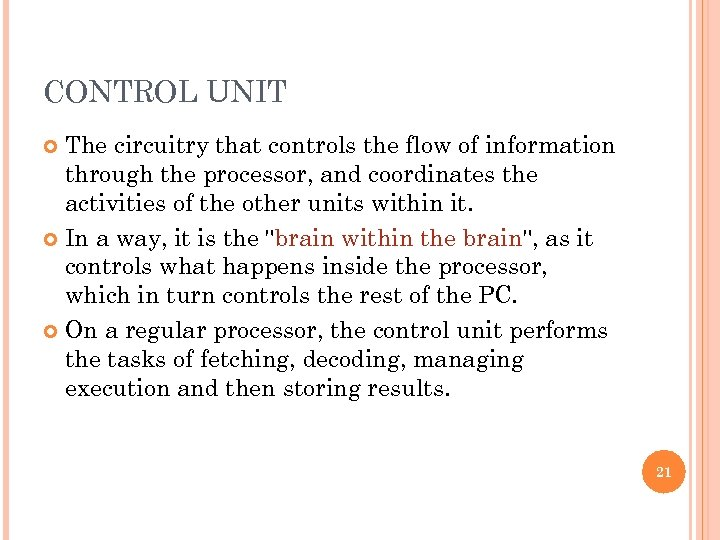CONTROL UNIT The circuitry that controls the flow of information through the processor, and