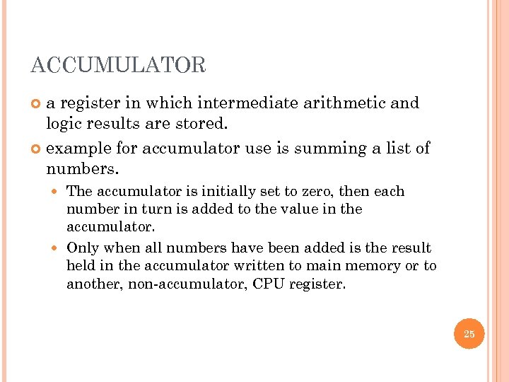 ACCUMULATOR a register in which intermediate arithmetic and logic results are stored. example for