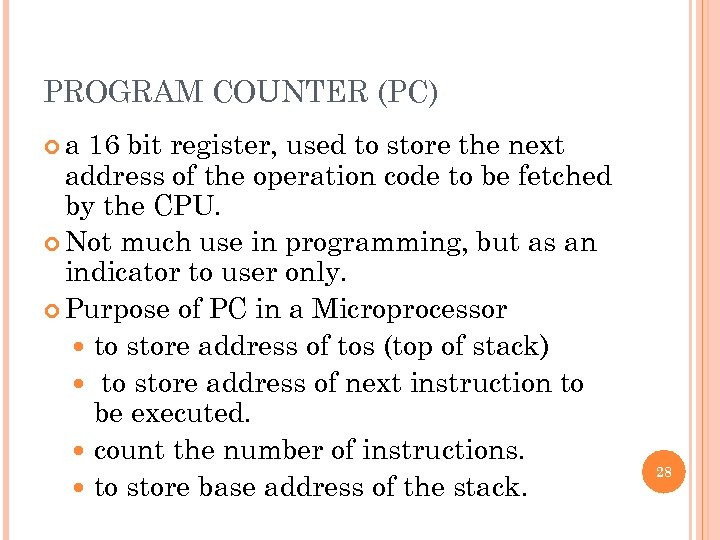 PROGRAM COUNTER (PC) a 16 bit register, used to store the next address of