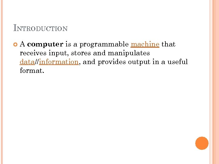 INTRODUCTION A computer is a programmable machine that receives input, stores and manipulates data//information,