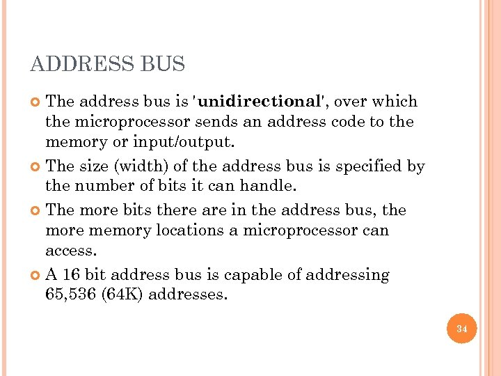 ADDRESS BUS The address bus is 'unidirectional', over which the microprocessor sends an address