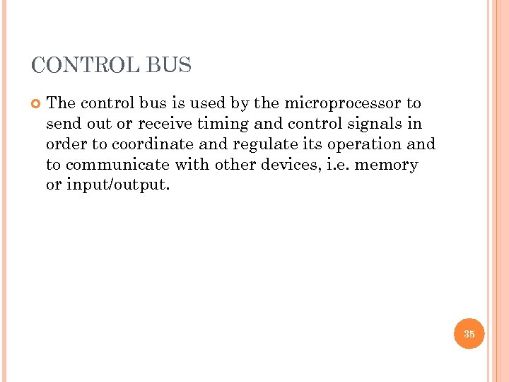 CONTROL BUS The control bus is used by the microprocessor to send out or