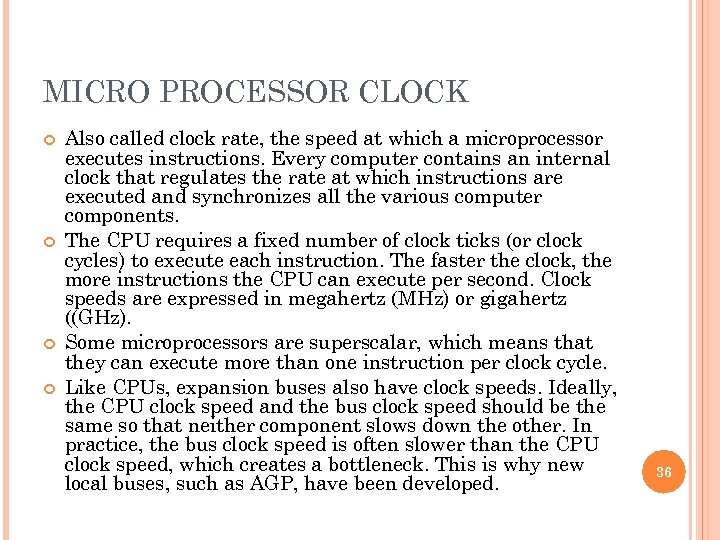 MICRO PROCESSOR CLOCK Also called clock rate, the speed at which a microprocessor executes