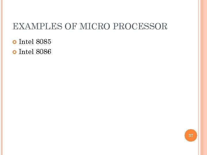 EXAMPLES OF MICRO PROCESSOR Intel 8085 Intel 8086 37