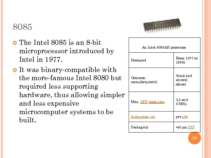 8085 The Intel 8085 is an 8 -bit microprocessor introduced by Intel in 1977.