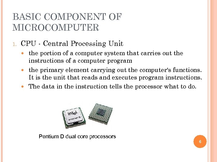 BASIC COMPONENT OF MICROCOMPUTER 1. CPU - Central Processing Unit the portion of a