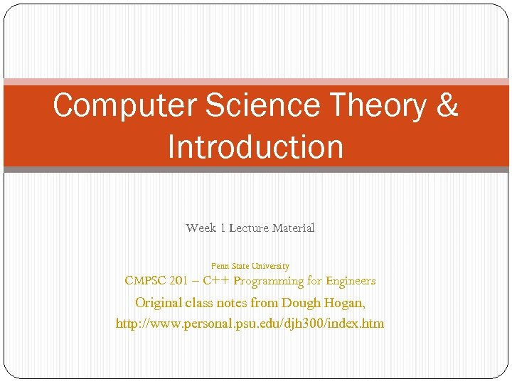 Computer Science Theory & Introduction Week 1 Lecture Material Penn State University CMPSC 201