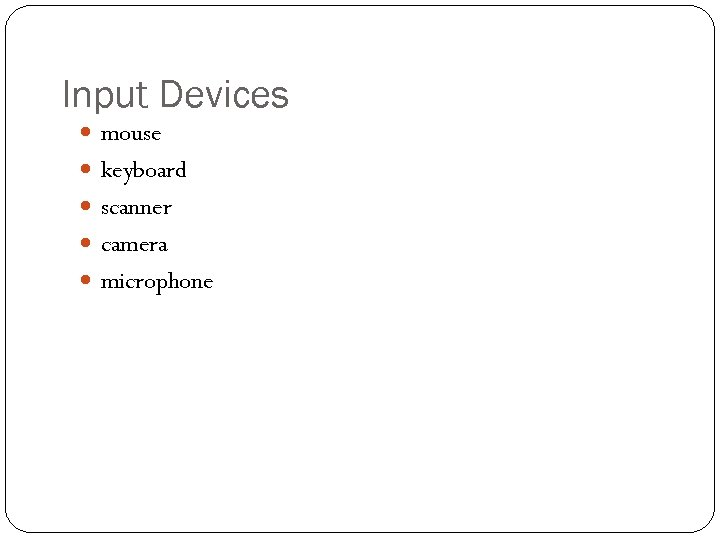 Input Devices mouse keyboard scanner camera microphone