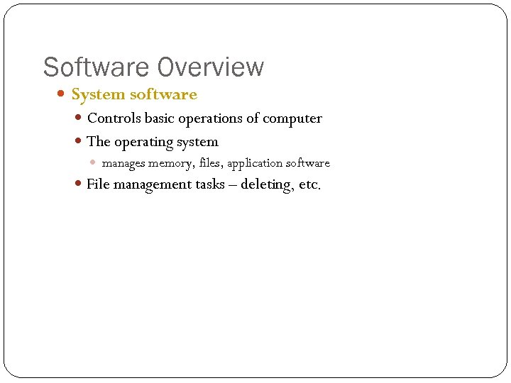 Software Overview System software Controls basic operations of computer The operating system manages memory,