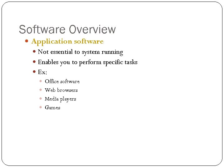 Software Overview Application software Not essential to system running Enables you to perform specific