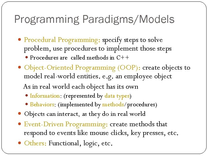 Programming Paradigms/Models Procedural Programming: specify steps to solve problem, use procedures to implement those