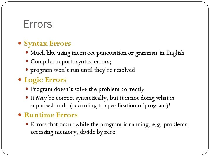 Errors Syntax Errors Much like using incorrect punctuation or grammar in English Compiler reports