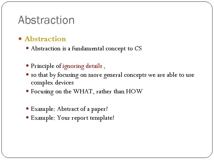 Abstraction is a fundamental concept to CS Principle of ignoring details , so that