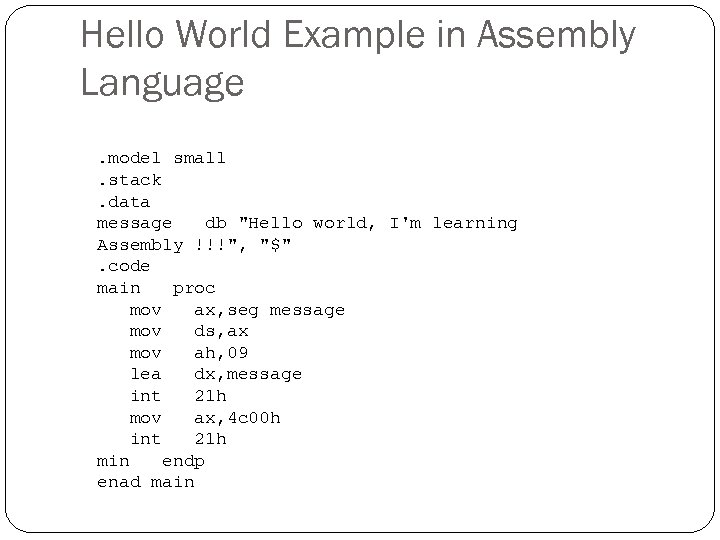 Hello World Example in Assembly Language. model small. stack. data message db