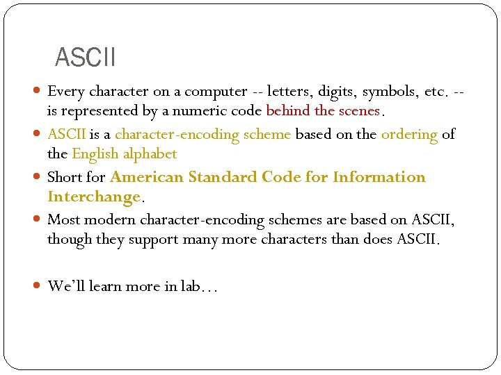 ASCII Every character on a computer -- letters, digits, symbols, etc. -- is represented