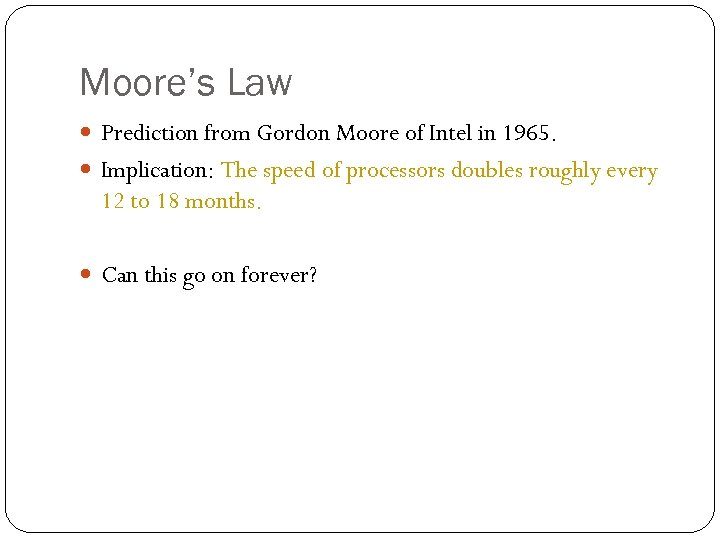 Moore's Law Prediction from Gordon Moore of Intel in 1965. Implication: The speed of