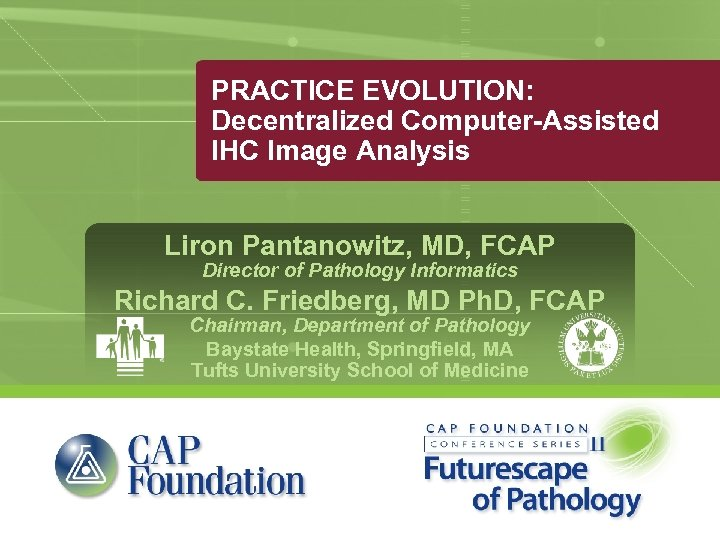 PRACTICE EVOLUTION: Decentralized Computer-Assisted IHC Image Analysis Liron Pantanowitz, MD, FCAP Director of Pathology