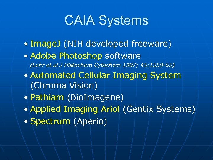 CAIA Systems • Image. J (NIH developed freeware) • Adobe Photoshop software (Lehr et