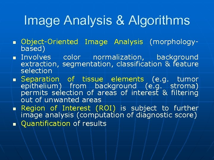 Image Analysis & Algorithms n n n Object-Oriented Image Analysis (morphologybased) Involves color normalization,