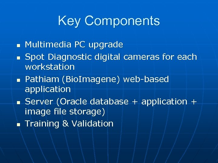 Key Components n n n Multimedia PC upgrade Spot Diagnostic digital cameras for each