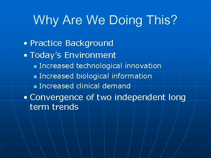 Why Are We Doing This? • Practice Background • Today's Environment Increased n technological