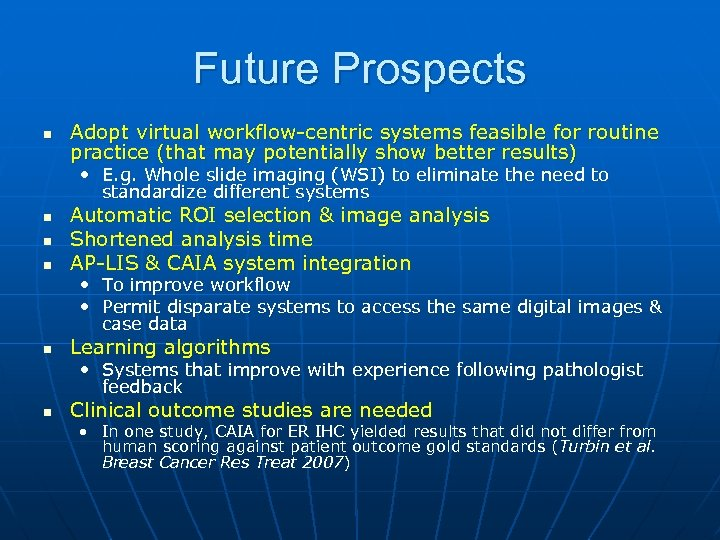 Future Prospects n Adopt virtual workflow-centric systems feasible for routine practice (that may potentially
