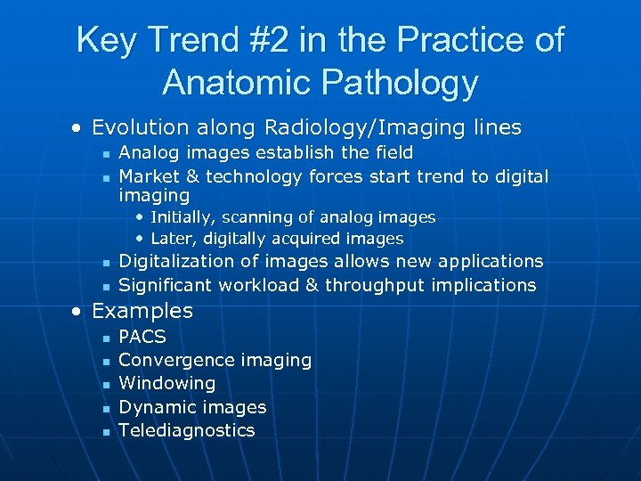 Key Trend #2 in the Practice of Anatomic Pathology • Evolution along Radiology/Imaging lines