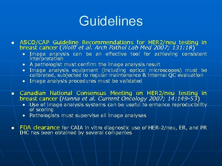 Guidelines n ASCO/CAP Guideline Recommendations for HER 2/neu testing in breast cancer (Wolff et