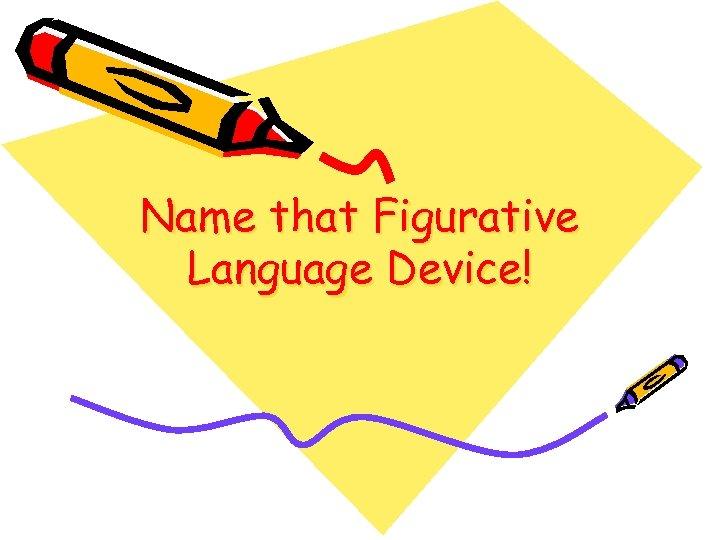 Name that Figurative Language Device!