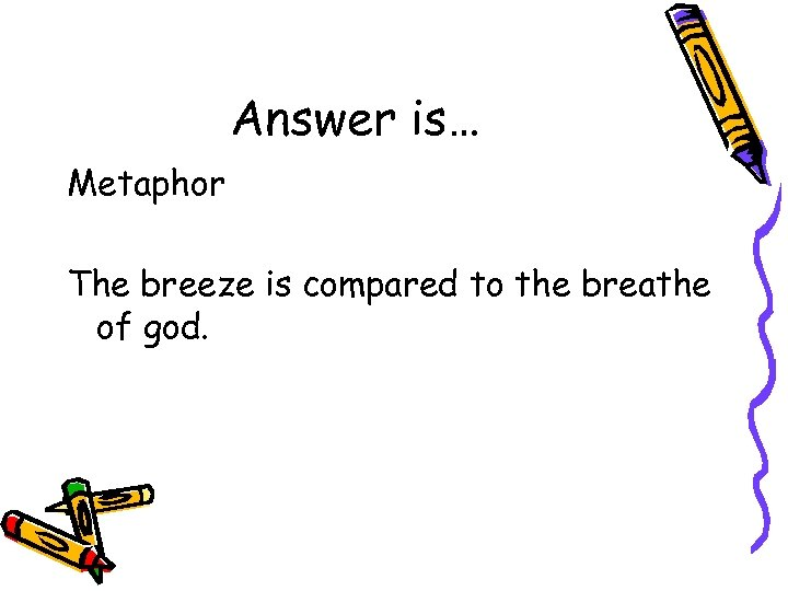 Answer is… Metaphor The breeze is compared to the breathe of god.