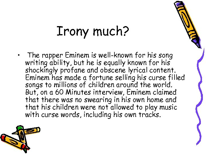 Irony much? • The rapper Eminem is well-known for his song writing ability, but