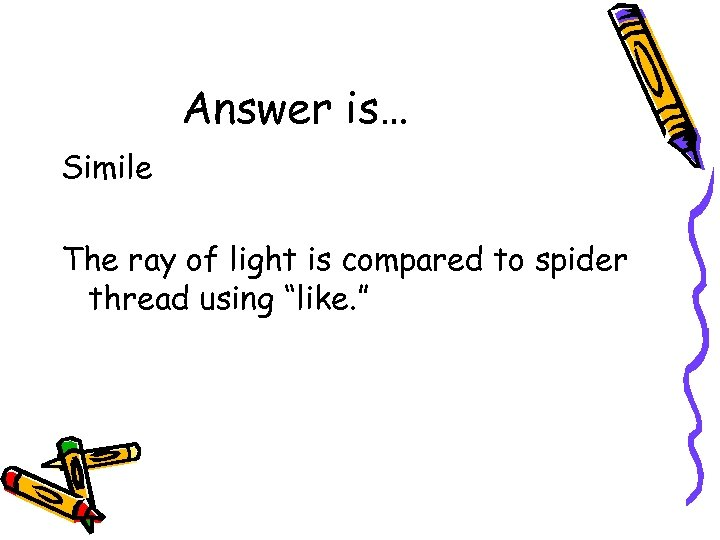 """Answer is… Simile The ray of light is compared to spider thread using """"like."""