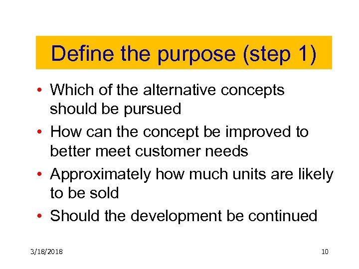 Define the purpose (step 1) • Which of the alternative concepts should be pursued