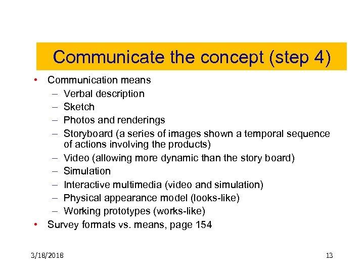Communicate the concept (step 4) • Communication means – Verbal description – Sketch –