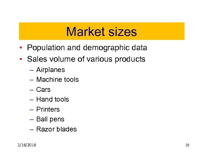 Market sizes • Population and demographic data • Sales volume of various products –