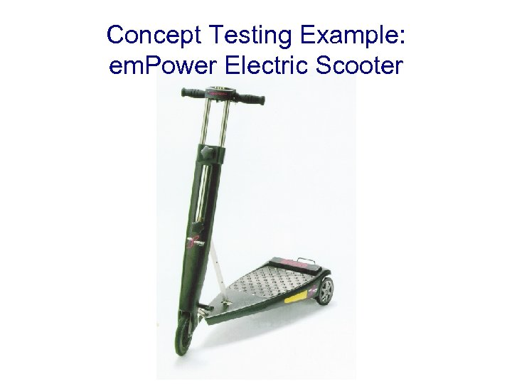 Concept Testing Example: em. Power Electric Scooter
