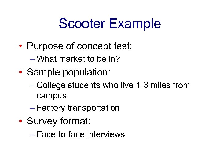 Scooter Example • Purpose of concept test: – What market to be in? •